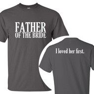 Father of the Bride / I loved her first. T-Shirt