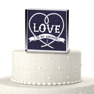 Love Is My Anchor Acrylic Cake Top