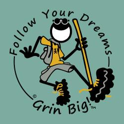 Grin Big!™ T-Shirt - Follow Your Dreams - Day Hiker