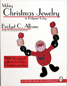 Making Christmas Jewelry in Polymer Clay: With 14 Original Patterns for Festi...