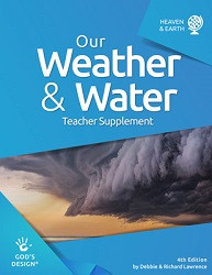 God's Design for Heaven & Earth: Our Weather and Water Teacher Supplement