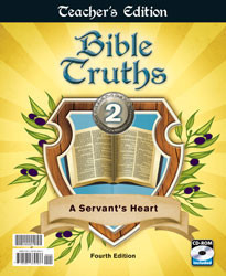 Bible Truths 2 A Servant's Heart Teacher's Edition (4th Ed.)