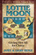 Christian Heroes Then & Now: Lottie Moon: Giving Her All for China
