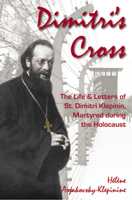 Dimitri's Cross: The Life and Letters of St. Dimitri Klepinin, Martyred during the Holocaust