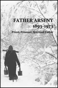 Father Arseny, 1893-1973: Priest, Prisoner, and Spiritual Father