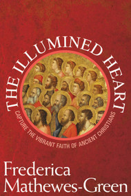 The Illumined Heart: Capturing the Vibrant Faith of Ancient Christians