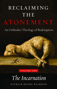 Reclaiming the Atonement, Volume 1: The Incarnate Word