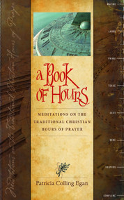 A Book of Hours: Meditations on the Traditional Christian Hours of Prayer