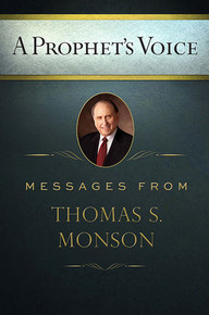 A Prophet's Voice: Messages From Thomas S. Monson (Hardcover) *