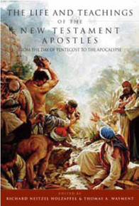 The Life and Teachings of the New Testament Apostles: From the Day of Pentecost to the Apocalypse (Hardcover) *