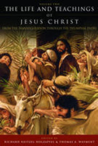 The Life and Teachings of Jesus Christ, Vol. 2: From the Transfiguration through the Triumphal Entry (Hardcover Book) *