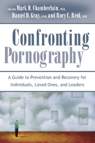 Confronting Pornography: A Guide to Prevention and Recovery for Individuals, Loved Ones, and Leaders (Paperback) *