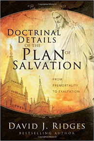 Doctrinal Details of the Plan of Salvation: From Pre-mortality to Exaltation *
