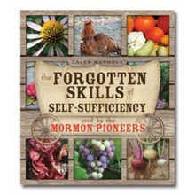 The Forgotten Skills of Self-Sufficiency Used by the Mormon Pioneers - Paperback *