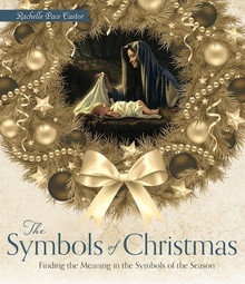 The Symbols of Christmas: Finding Meaning in the Symbols of the Season (Hardcover) *