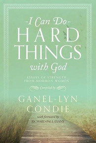 I Can Do Hard Things with God (Paperback) Essays of Strength from Mormon Women