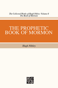 Collected Works of Hugh Nibley, Vol. 8: The Prophetic Book of Mormon *
