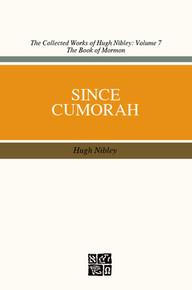 Collected Works of Hugh Nibley, Vol. 7: Since Cumorah *