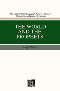 Collected Works of Hugh Nibley, Vol. 3: The World and the Prophets *
