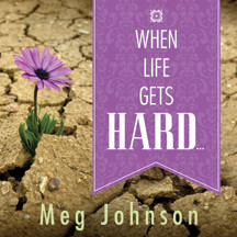 When Life Gets Hard . . .Talk on CD *