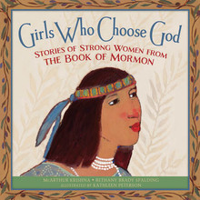 Girls Who Choose God: Stories of Strong Women from the Book of Mormon *