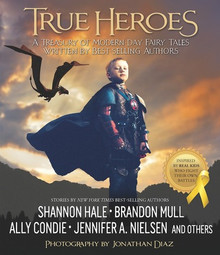 True Heroes: A Treasury of Modern-day Fairy Tales Written by Best-selling Authors (Hardcover) *