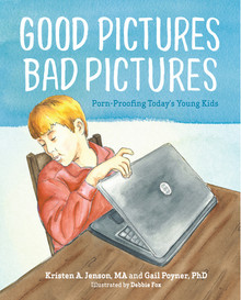 Good Pictures, Bad Pictures: Porn-Proofing Today's Young Kids *