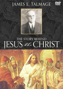 James E. Talmage: The Story Behind Jesus the Christ (DVD) *
