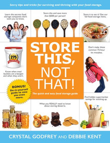 Store This, Not That!: Savvy Tricks and Insider Tips for Surviving and Thriving with Your Food Storage (Paperback)*