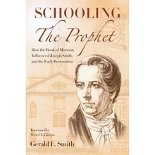Schooling the Prophet: How the Book of Mormon Influenced Joseph Smith and the Early Restoration (Paperback) *