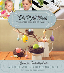 The Holy Week for Latter-day Saint Families A Guide for Celebrating Easter (Paperback) *