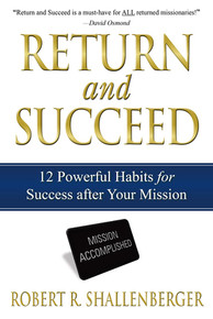 Return and Succeed 12 Powerful Habits for Success after Your Mission (Paperback) *
