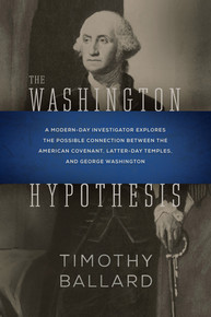 The Washington Hypothesis A Modern-day Investigator Explores the Possible Connection Between the American Covenant, Latter-day Temples, and George Washington (Hardcover) *