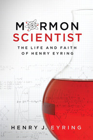 Mormon Scientist: The Life and Faith of Henry Eyring (Paperback) *
