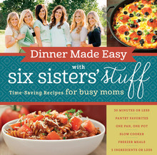 Dinner Made Easy with Six Sisters Stuff Cookbook Time-Saving Recipes for Busy Moms (Paperback) *