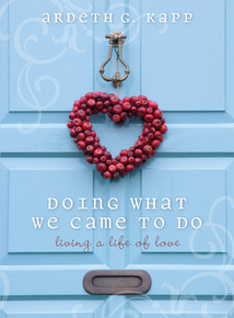 Doing What We Came to Do: Living a Life of Love (Hardcover) *