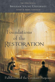 Foundations of the Restoration The 45th Annual Brigham Young University Sidney B. Sperry Symposium (Hardcover) *