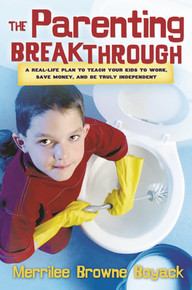 The Parenting Breakthrough: A Real-Life PlanTo Teach Your Kids to Work, Save Money, and Be Truly Independent  *