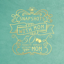 Snapshots with Mom: 50 Favorite Moments with My Mom   (Hardcover)  *