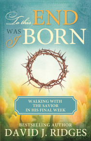 To This End Was I Born: Walking with the Savior in His Final Week (Pamphlet) * Call for Volume Discounts