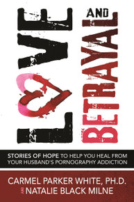 Love and Betrayal: Stories of Hope to Help You Heal from Your Husband's Pornography Addiction (Paperback)*