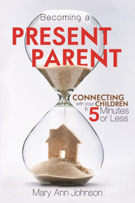 Becoming a Present Parent: Connecting with Your Children in 5 Minutes or Less (Paperback)*