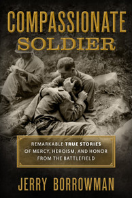 Compassionate Soldier: Remarkable True Stories of Mercy, Heroism, and Honor from the Battlefield(Hardcover) *