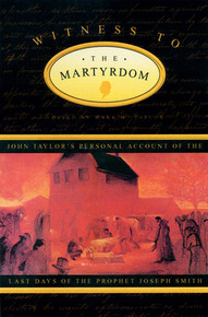 Witness to the Martyrdom: John Taylor's Personal Account of the Last Days of the Prophet Joseph (Hardcover) *