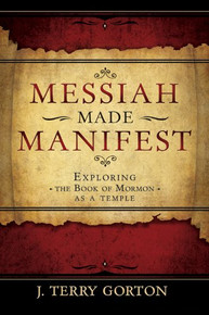 Messiah Made Manifest: Exploring the Book of Mormon as a Temple (Paperback)*