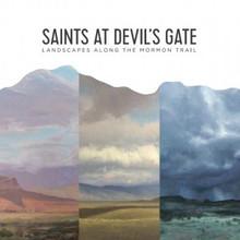 Saints at Devil's Gate:  Landscapes Along the Mormon Trail ( Hardcover) *