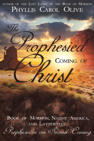 The Prophesied Coming of Christ: Book of Mormon, Native America, and Latter-day Prophecies of the Second Coming ( Paperback) *