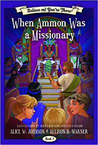 Believe and You're There Vol. 6:  When Ammon Was a Missionary (Paperback) *