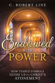 Endowed with Power: How Temple Symbols Guide Us to Christ's Atonement (Paperback)