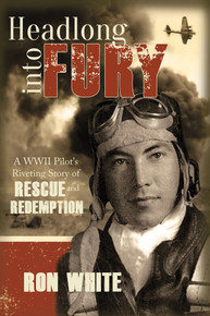 Headlong into Fury: A WWII Pilot's Riveting Story of Rescue and Redemption (Paperback) *